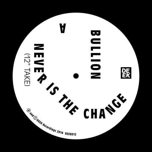 Bullion – Never is the Change – deek012